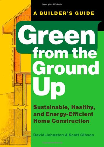 Green-from-the-Ground-Up-Sustainable-Healthy-and-Energy-Efficient-Home-Construction-Builders-Guide-0